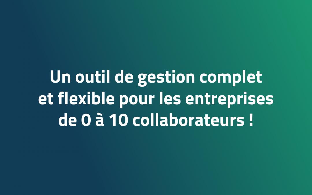 Un outil de gestion complet et flexible pour les entreprises de 0 à 10 collaborateurs !