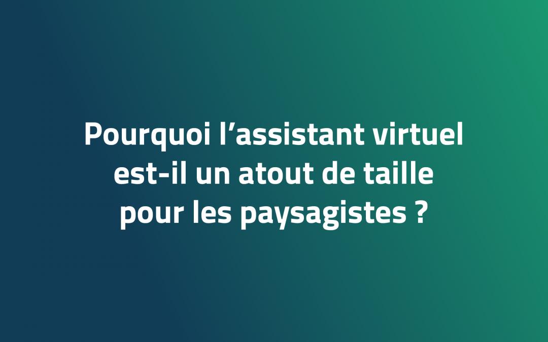 Pourquoi l'assistant virtuel est-il un atout de taille pour les paysagistes?