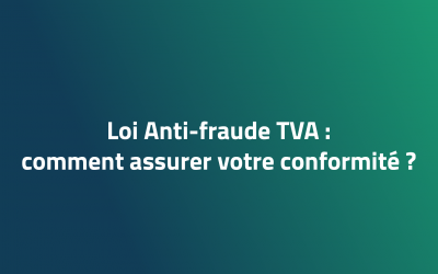Loi Anti-fraude TVA: comment assurer votre conformité?