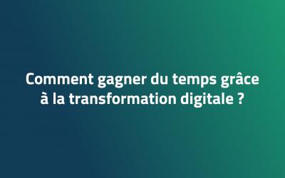 Comment gagner du temps grâce à la transformation digitale ?