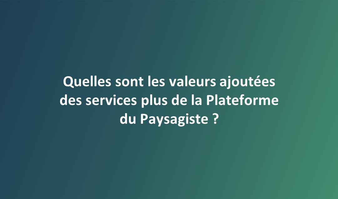 Valeur ajoutée des services «plus» de la Plateforme du Paysagiste